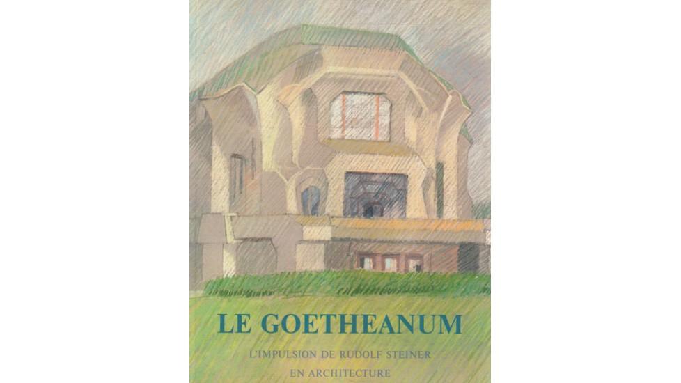 Goetheanum l'impulsion de Rudolf Steiner en architecture (Le)