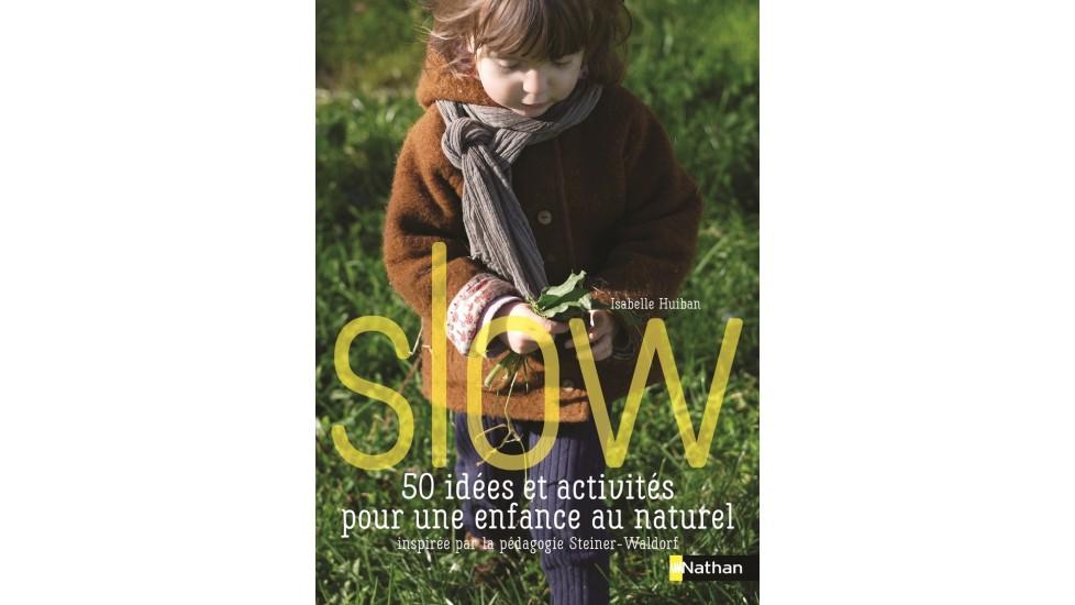 Slow - 50 idées et activités pour une enfance au naturel inspirées par la pédagogie Waldorf