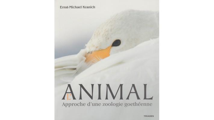 Animal Approche d'une zoologie goethéenne (L')