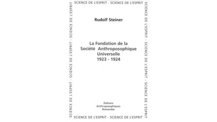 Fondation de la Société Anthroposophique Universelle 1923-1924 (La)
