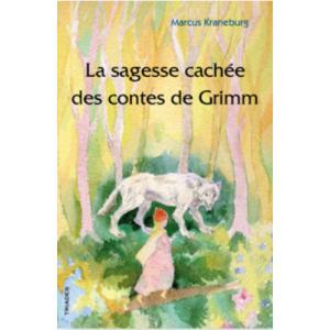 Sagesse cachée des contes de Grimm (La)